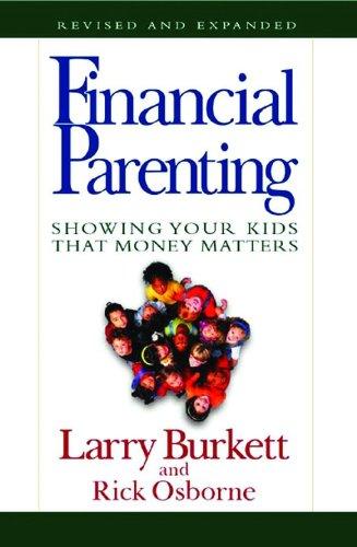 Financial Parenting: Showing Your Kids That Money: Burkett, Larry, Osborne,