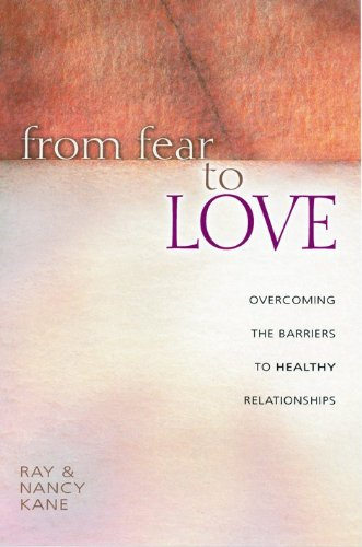 9780802430878: From Fear to Love: Overcoming the Barriers to Healthy Relationships