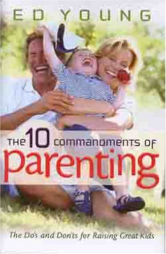 9780802431479: The Ten Commandments of Parenting: The Dos and Donts for Raising Great Kids