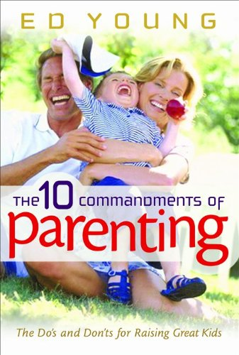 9780802431486: The 10 Commandments of Parenting: The Do's and Don'ts for Raising Great Kids