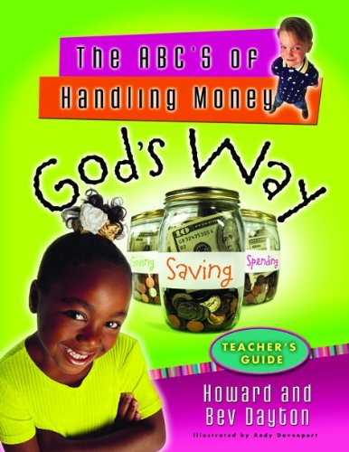 The ABCís of Handling Money Godís Way (Teacherís Guide): Howard Dayton