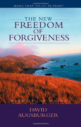 The New Freedom of Forgiveness: David Augsburger