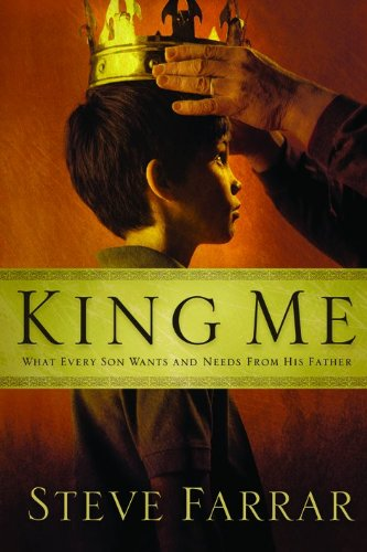 King Me: What Every Son Wants and Needs from His Father (0802433197) by Farrar, Steve