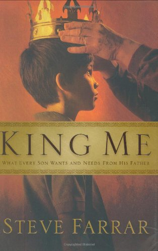 9780802433213: King Me: What Every Son Wants and Needs from His Father