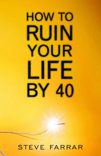 9780802433220: How to Ruin Your Life By 40