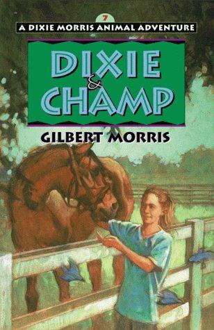 Dixie and Champ (Dixie Morris Animal Adventure: Morris, Gilbert