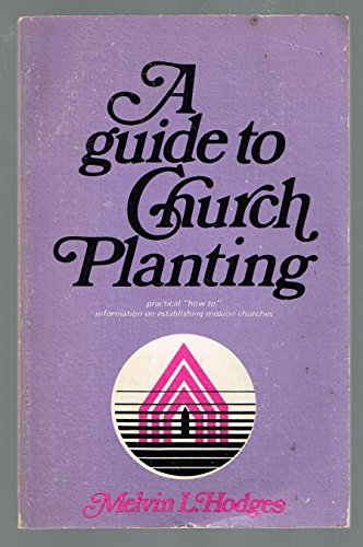 A guide to church planting,: Hodges, Melvin L