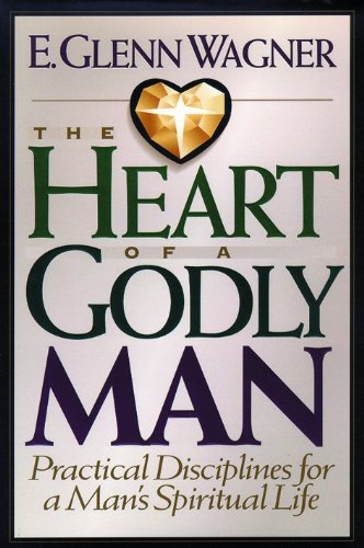 9780802433947: The Heart of a Godly Man: Practical Disciplines for a Man's Spiritual Life