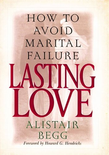 9780802434050: Lasting Love: How to Avoid Marital Failure