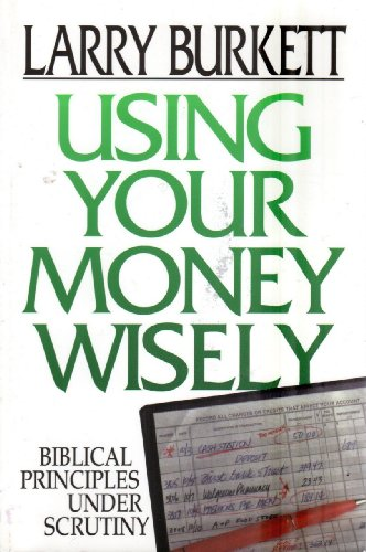 Using Your Money Wisely: Guidelines from Scripture: Burkett, Larry