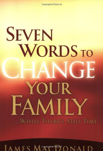 Seven Words to Change Your Family While There's Still Time (0802434401) by James MacDonald
