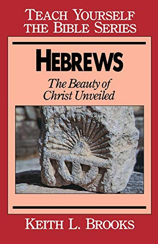 Hebrews: The Beauty of Christ Unveiled: Brooks, Keith L.