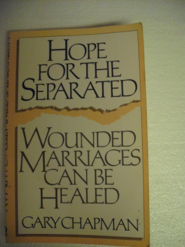 Hope for the Separated : Wounded Marriages Can Be Healed