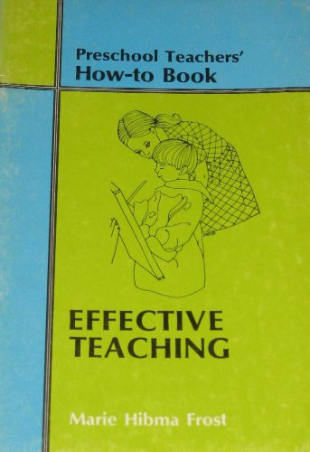 Effective teaching (Preschool teachers' how-to book) (0802436439) by Frost, Marie