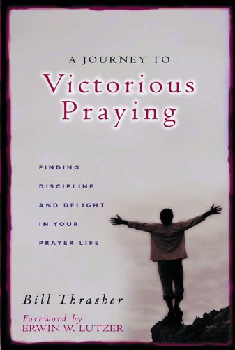 9780802436986: A Journey to Victorious Praying: Finding Discipline and Delight in Your Prayer Life
