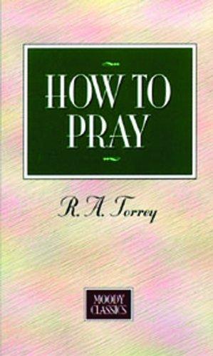 9780802437099: How To Pray (Moody Classics)