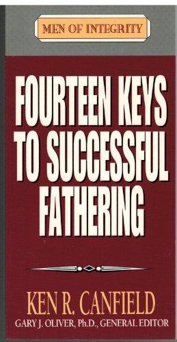 Fourteen Keys to Successful Fathering (Men of Integrity ): Ken Canfield