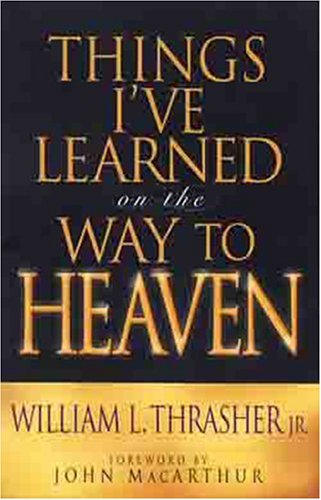 Things I've Learned On The Way To Heaven (0802437451) by MacArthur, John F.; MacArthur, John