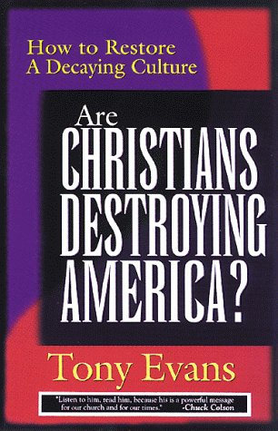 Are Christians Destroying America?: How to Restore a Decaying Culture: Evans, Tony
