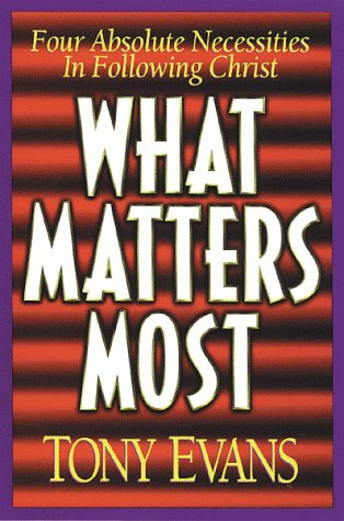 What Matters Most: Four Absolute Necessities in: Evans, Anthony T.