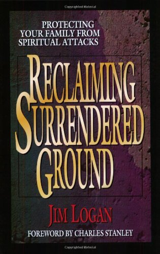 9780802439482: Reclaiming Surrendered Ground: Protecting Your Family from Spiritual Attacks