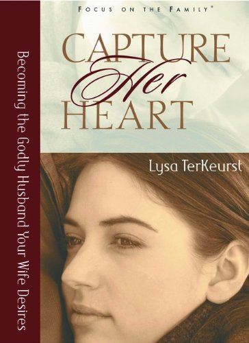 9780802440419: Capture Her Heart: Becoming the Godly Husband Your Wife Desires