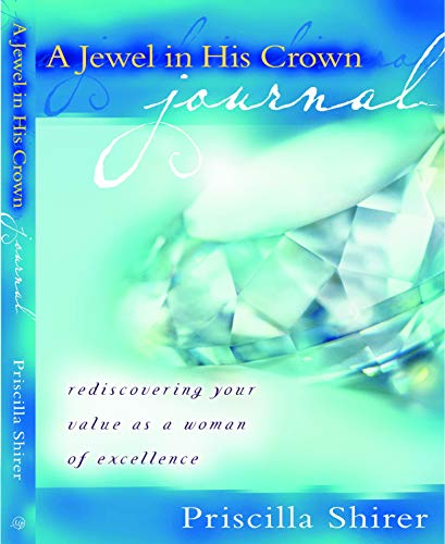 A Jewel in His Crown Journal: Rediscovering: Priscilla Shirer