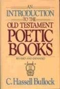 Introduction to the Old Testament Poetic Books: Bullock, C. Hassell