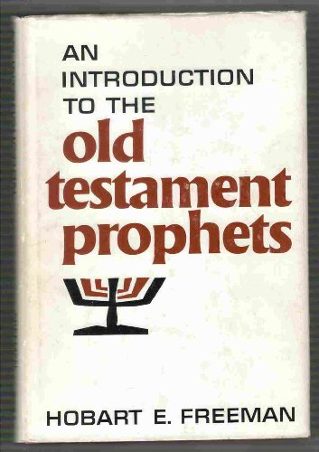 Introduction to the Old Testament Prophets (0802441459) by Hobart Freeman