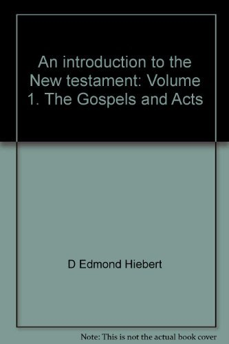 An introduction to the New testament: Volume 1. The Gospels and Acts: Hiebert, D. Edmond