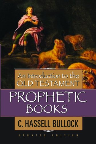 An Introduction to the Old Testament Prophetic Books: C. Hassell Bullock