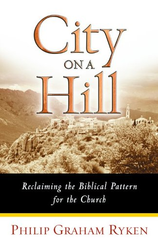 9780802441997: City on a Hill: Reclaiming the Biblical Pattern for the Church in the 21st Century
