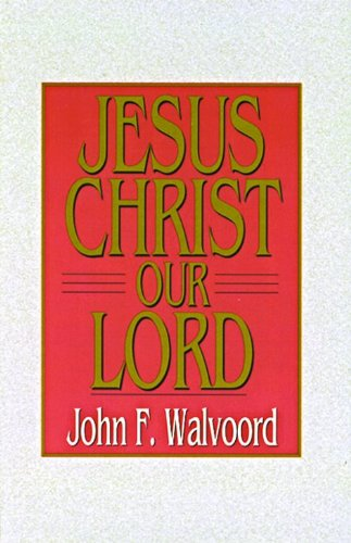 Jesus Christ Our Lord (0802443265) by John F. Walvoord