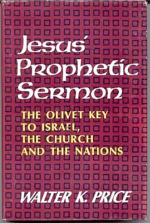 Jesus' prophetic sermon: The Olivet key to Israel, the church, and the nations,: Price, Walter...