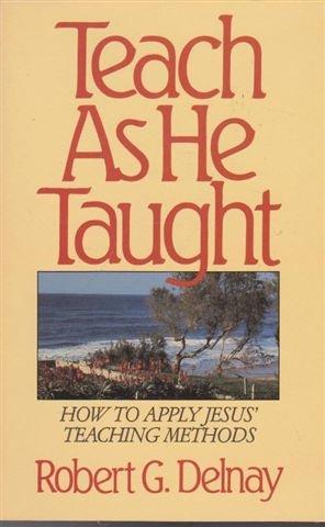 9780802443403: Teach As He Taught: How to Apply Jesus' Teaching Methods