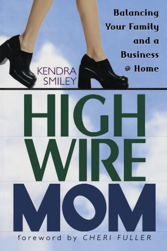 High-Wire Mom: Balancing Your Family and a: Smiley, Kendra K.