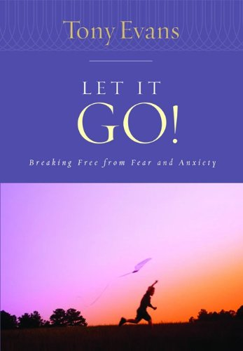 9780802443786: Let it Go!: Breaking Free From Fear and Anxiety (Tony Evans Speaks Out Booklet Series)