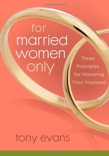 9780802443830: For Married Women Only: Three Principles for Honoring Your Husband