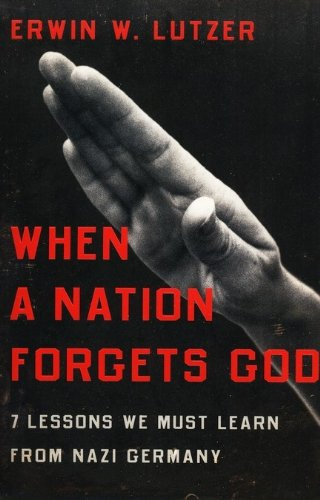 When a Nation Forgets God: 7 Lessons We Must Learn from Nazi Germany: Lutzer, Erwin W.