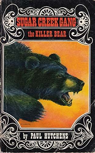 KILLER BEAR,A SUGAR CREEK GANG STORY (AKA: Hutchens, Paul