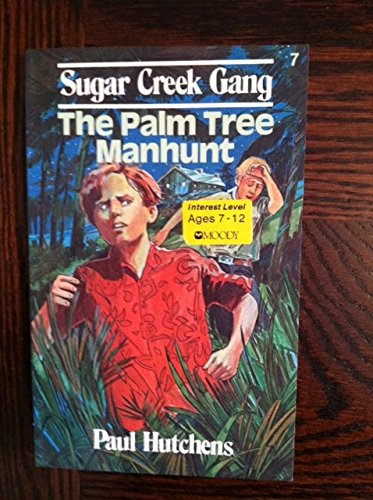 The Palm Tree Manhunt (Sugar Creek Gang Series # 7 ): Paul Hutchens