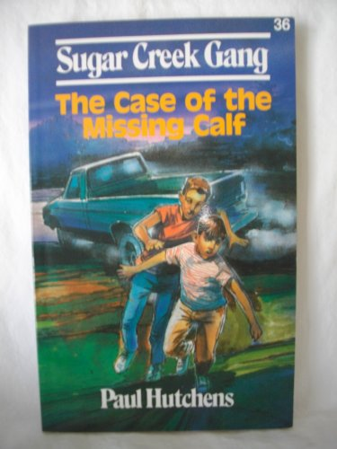 The Case of the Missing Calf (Sugar Creek Gang): Paul Hutchens