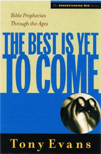 9780802448569: The Best is Yet to Come: Bible Prophecies Throughout the Ages (Understanding God Series)