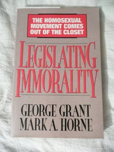 9780802449191: Legislating Immorality: The Homosexual Movement Comes Out of the Closet