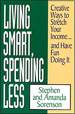 Living Smart, Spending Less: Creative Ways to Stretch Your Income...and Have Fun Doing It (9780802449306) by Stephen Sorenson; Amanda Sorenson