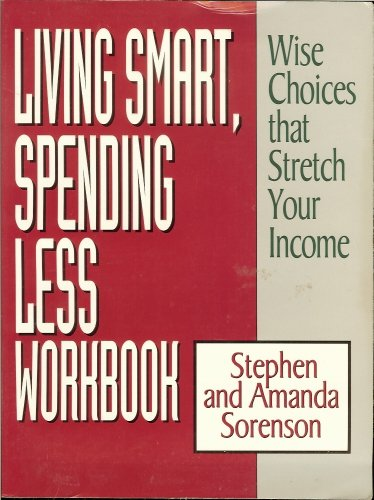 Living Smart, Spending Less Workbook: Wise Choices That Stretch Your Income (9780802449313) by Stephen Sorenson; Amanda Sorenson