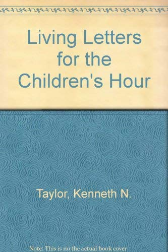 Living Letters for the Children's Hour: Taylor, Kenneth N.