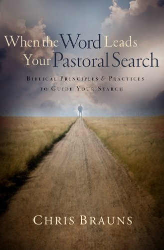 9780802449849: When the Word Leads Your Pastoral Search: Biblical Principles and Practices to Guide Your Search