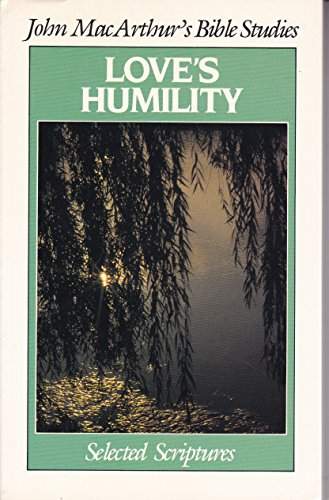 Love's Humility: Selected Scriptures (0802450970) by MacArthur, John Jr.