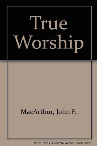 9780802451088: True Worship (John MacArthur's Bible studies)